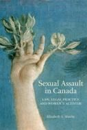 Sexual Assault in Canada: Law, Legal Practice, and Women's Activism - Edited by Elizabeth A. Sheehy - Ground Floor - 364.153 S518S 2012