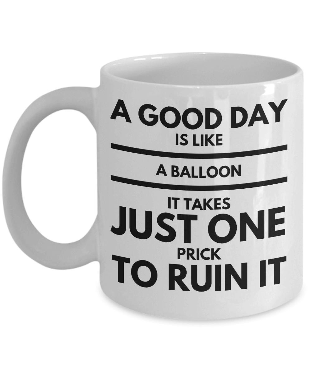 Funny Work Mugs A Good Day Is Like A Balloon Funny Work Mug Funny Stuff