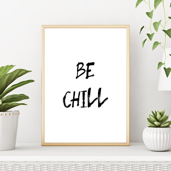 Downloadable Be Chill Black And White Typography Print Instant Download Of Positive Quote Wall Decor Inspirational Words Small Print Funny Wall Decor Quotes Typography Prints Typography