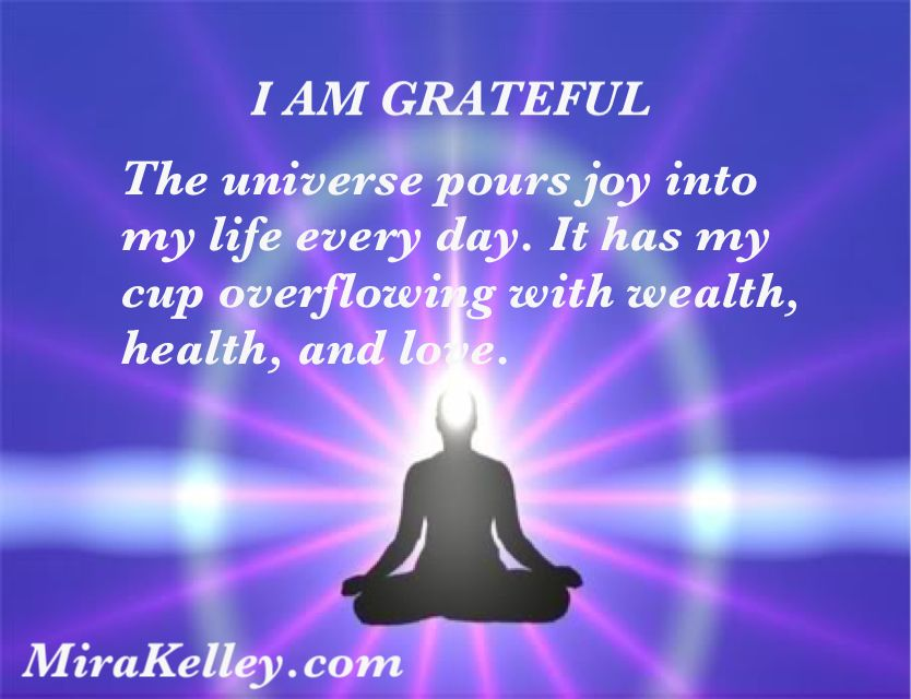 Affirmation - I AM GRATEFUL  The universe pours joy into my life every day. It has my cup overflowing with wealth, health, and love.  Please Share #affirmation