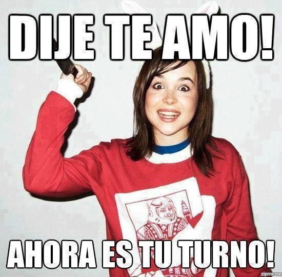 Dije Te Amor Ahora Es Tu Turno Novia Psicopata Ex Novias Locas Memes De Amor Chistosos