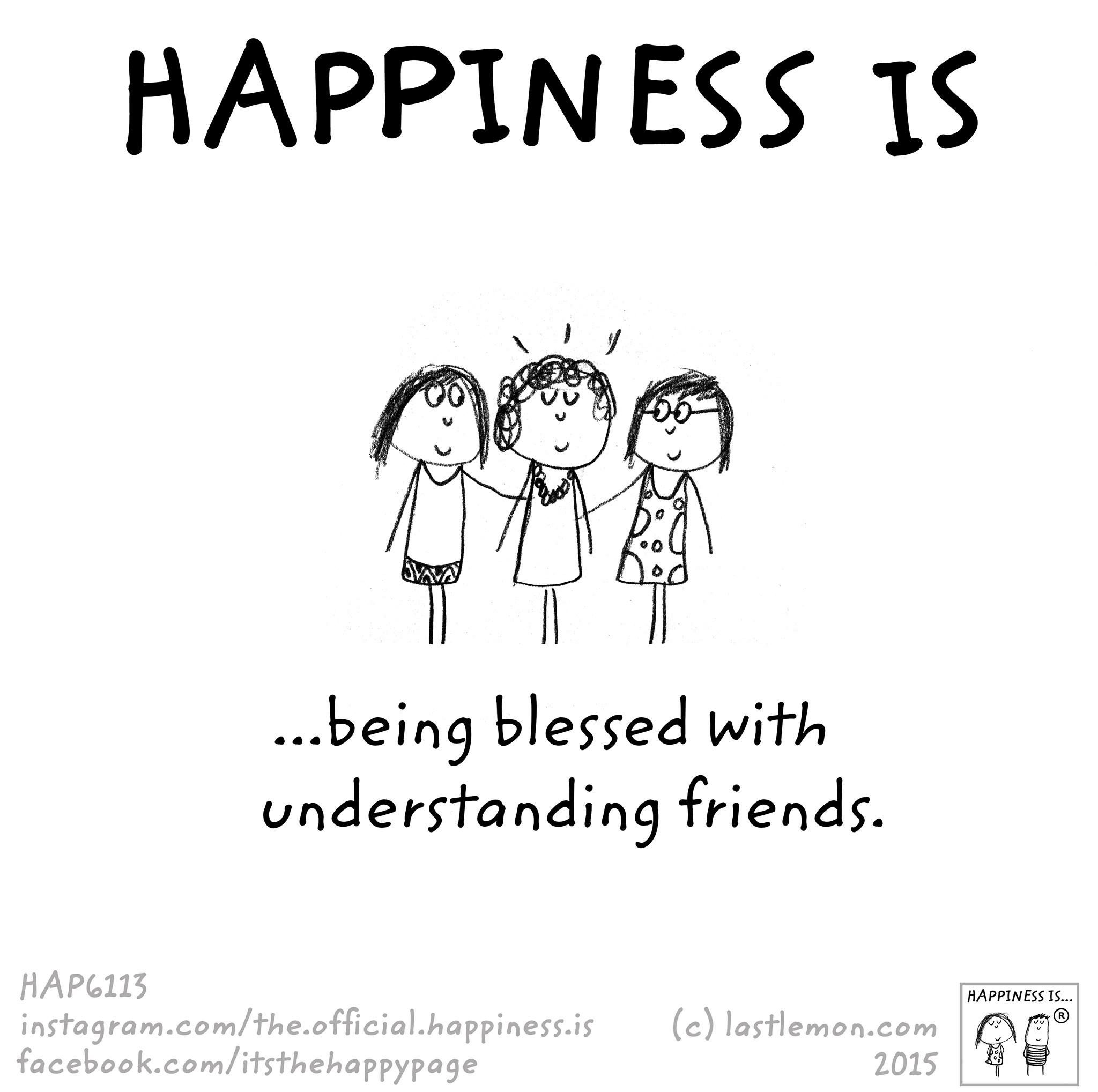 Happiness Is Being Blessed With Understanding Friends Happy
