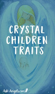 43 Traits of a Crystal Child. Who Are Crystal Children?