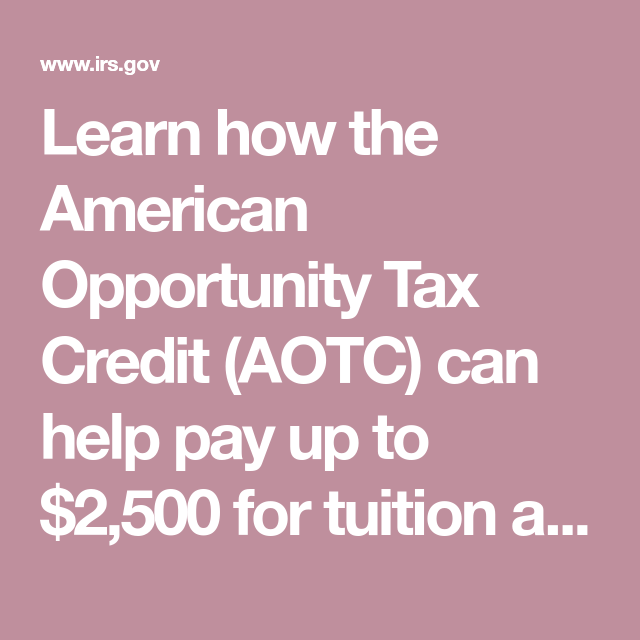Learn How The American Opportunity Tax Credit Aotc Can Help Pay Up To 2 500 For Tuition And Other Qualifying Ex Tax Credits Tuition Internal Revenue Service
