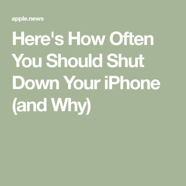 Here S How Often You Should Shut Down Your Iphone And Why Iphone Information Iphone Hacks Iphone Info
