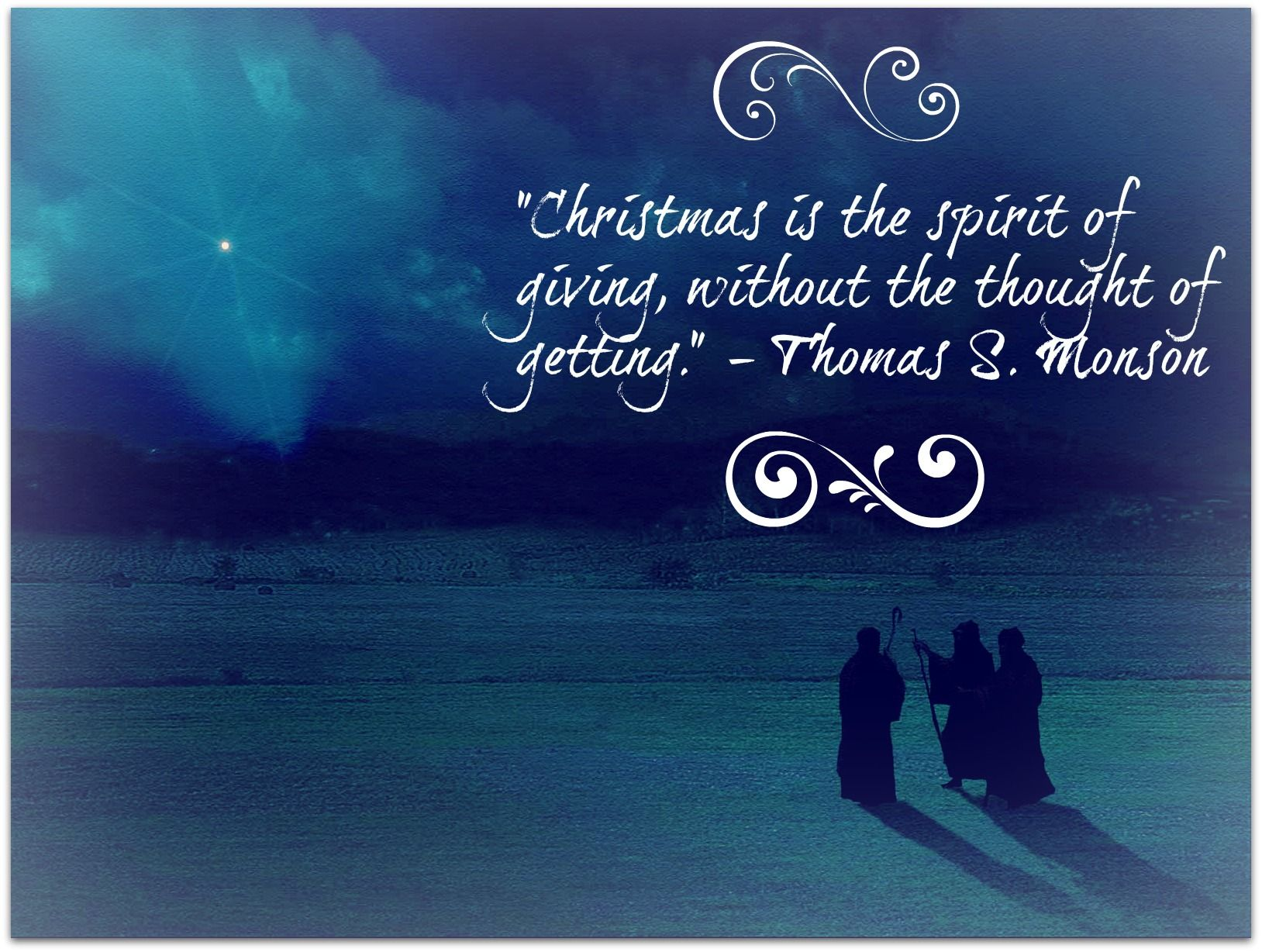Christmas Is The Spirit Of Giving Without The Thought Of Getting Thomas S Monson
