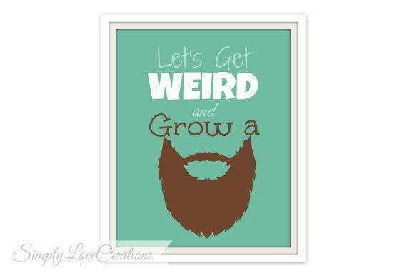 Let' Get Weird and Grow A Beard Wall Art Print -  Beard Art //  Beard Print // Quote Print // Funny Typography //  Home Decor // Funny Print on Etsy, $15.00