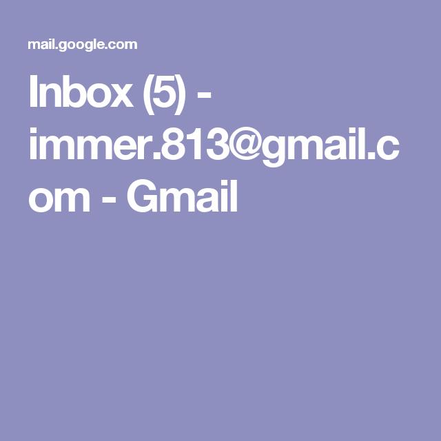 Inbox (5) - immer.813@gmail.com - Gmail