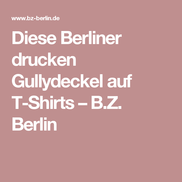 Diese Berliner drucken Gullydeckel auf T-Shirts –  B.Z. Berlin