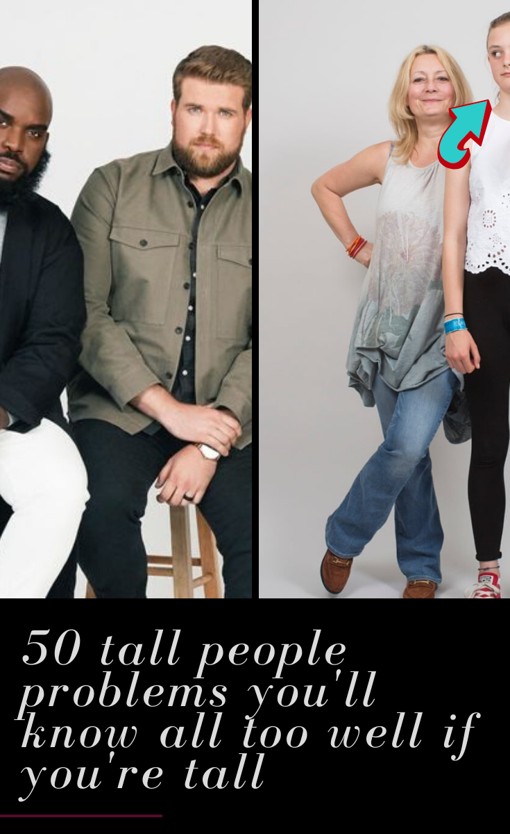 Being exceptionally tall is cool in some ways. You can reach things off the top shelf, paint ceilings with ease, and never need a stepladder. But there are plenty of other problems that you'll probably face on a day-to-day basis. Here's the craziest thing — people who aren't tall just can't relate. 50 #tall #people #problems #you'll #know #all #too #well #if #you're #tall