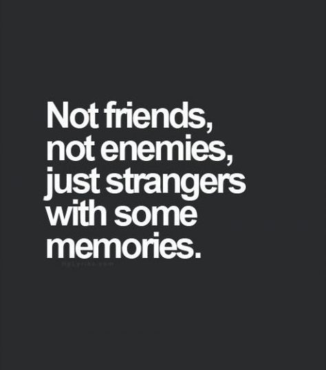Not friends, not enemies, just strangers with some memories. #single life quote. Right in the feels. @windmillways