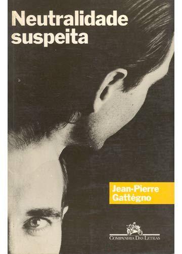 Neutralidade Suspeita - Jen-Pierra Gattégno - Companhia das Letras