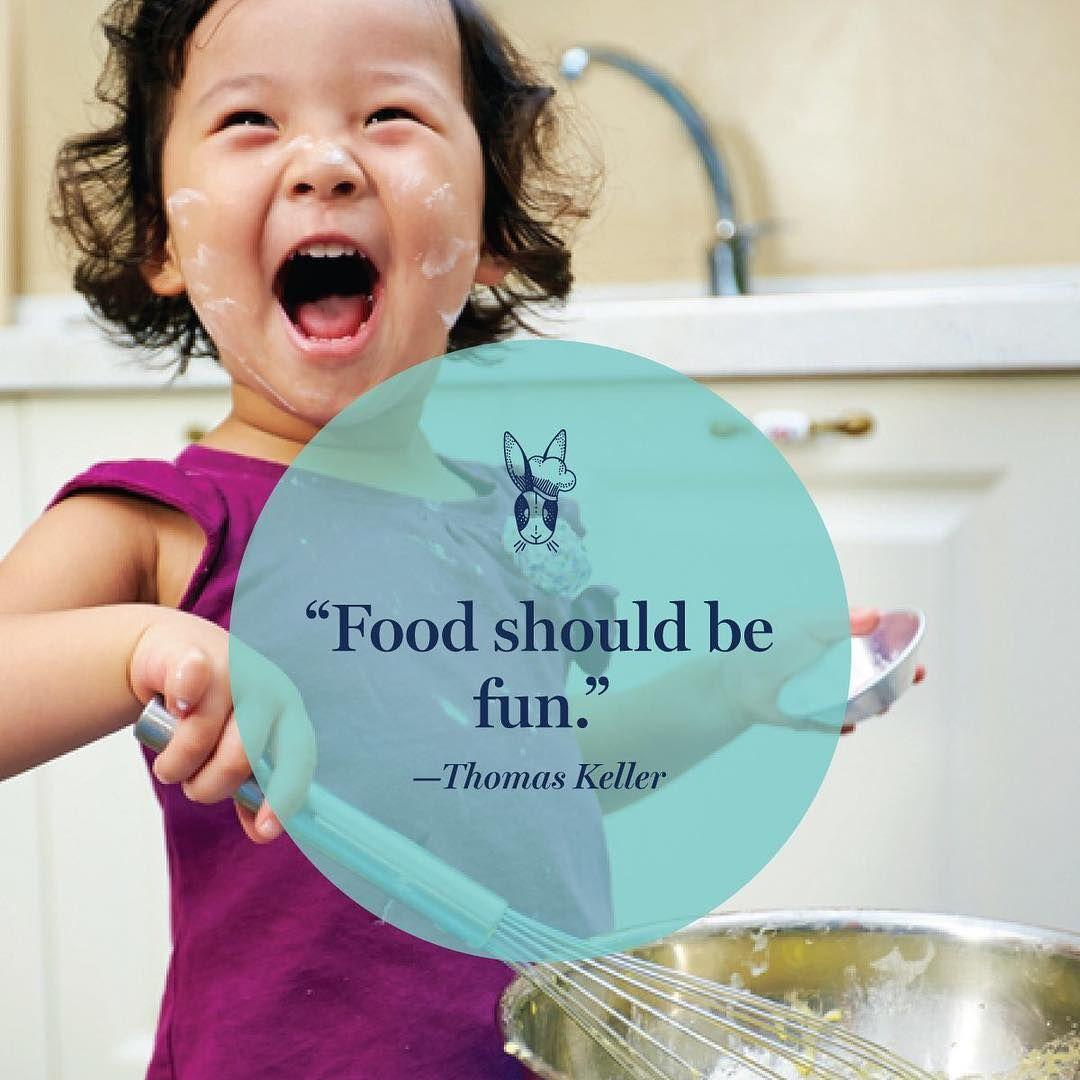 Food Should Be Fun Thomas Keller Cooking Quotes For Kids Mylittlesous Littlesous Cooking Quotes Cooking With Kids Inspiration For Kids