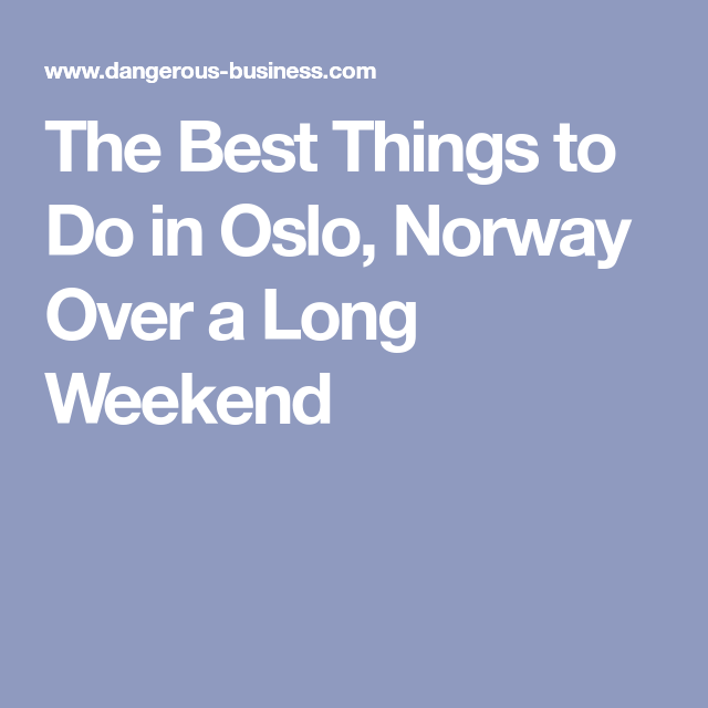 Places To Visit Over A Weekend: The Best Things To Do In Oslo, Norway Over A Long Weekend