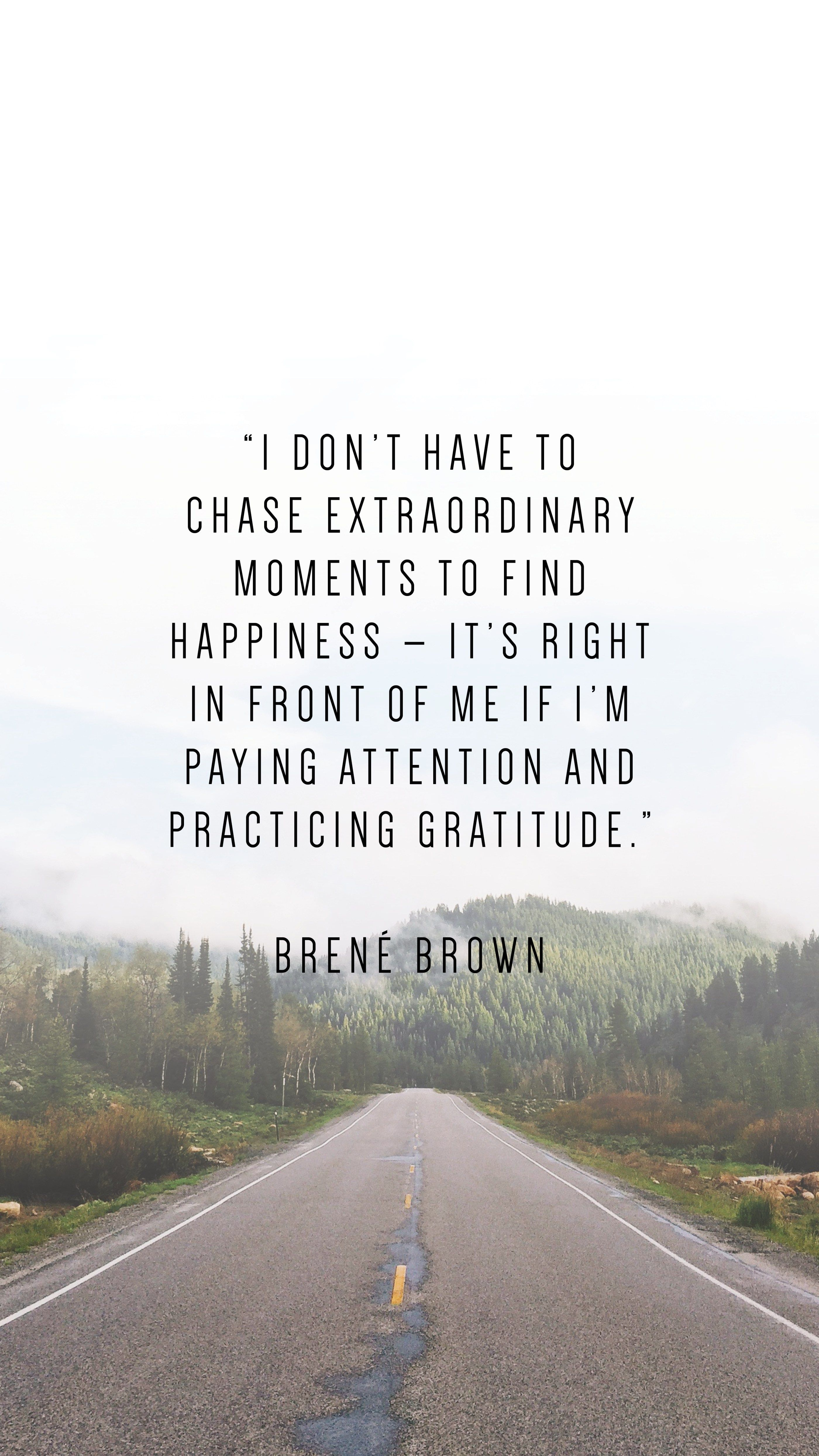 """I don't have to chase extraordinary moments to find happiness —it's right in front of me if i'm paying attention and practicing gratitude.""— Brené Brown   quotes, quotes to live by and quotes about gratitude #quotes #mindfulness #wanderlust"