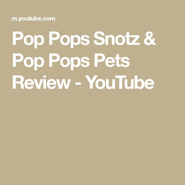 Pop Pops Snotz Pop Pops Pets Review Youtube Pop Youtube Blog