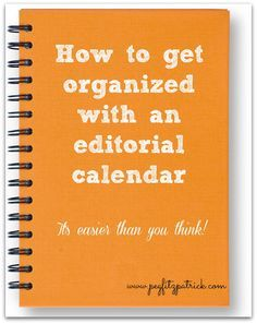How to Get Organized with an Editorial Calendar when working with content…