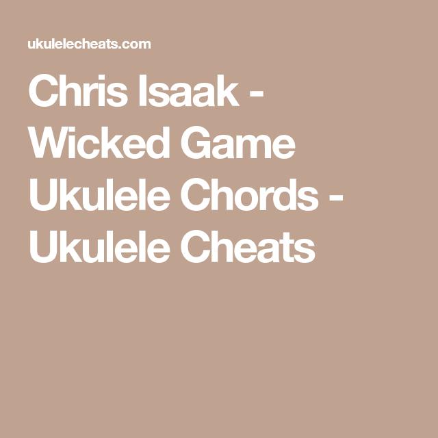 Chris Isaak Wicked Game Ukulele Chords Ukulele Cheats Ukulele