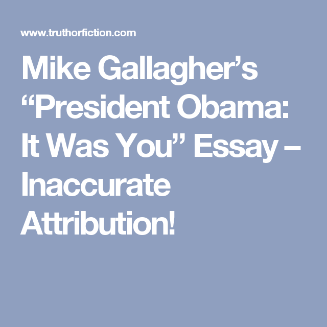 Custom Essay Paper Mike Gallaghers President Obama It Was You Essay  Inaccurate  Attribution Simple Essays For High School Students also Example Of Proposal Essay Mike Gallaghers President Obama It Was You Essay  Inaccurate  Examples Of Good Essays In English