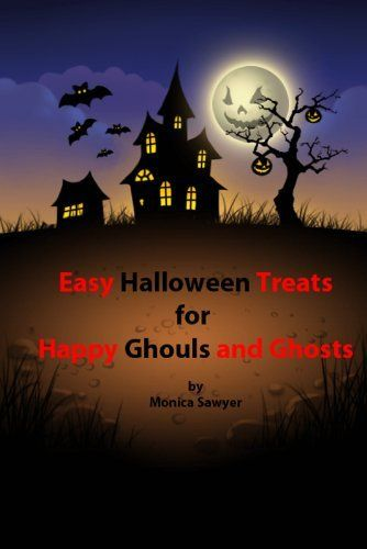 Easy Halloween Treats for Happy Ghouls and Ghosts by Monica Sawyer, http://www.amazon.com/dp/B00G5JM9O0/ref=cm_sw_r_pi_dp_6wzBsb1H8W0VG