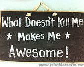 What doesn't kill me makes me awesome sign wood inspirational hand made
