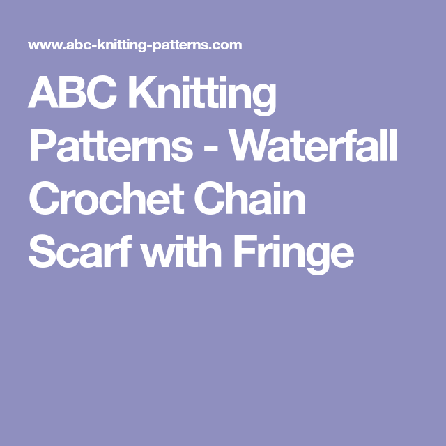 ABC Knitting Patterns - Waterfall Crochet Chain Scarf with Fringe ...