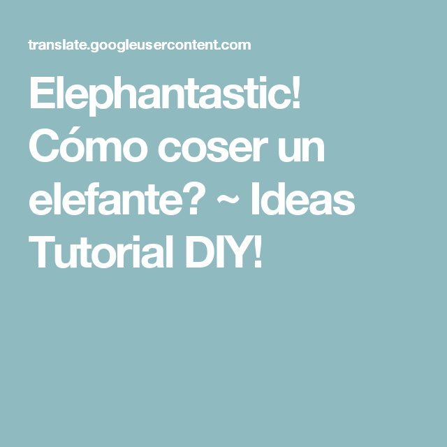 Elephantastic! Cómo coser un elefante? ~ Ideas Tutorial DIY!