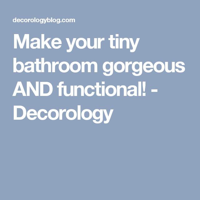 Make your tiny bathroom gorgeous AND functional! - Decorology
