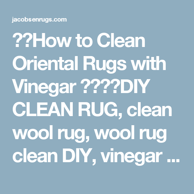 How To Clean Oriental Rugs With Vinegar