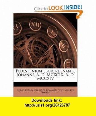 Pedes finium ebor, regnante Johanne, A. D. MCXCIX.-A. D. MCCXIV (9781178045109) William Brown, Great Britain. Court of Common Pleas , ISBN-10: 1178045102  , ISBN-13: 978-1178045109 ,  , tutorials , pdf , ebook , torrent , downloads , rapidshare , filesonic , hotfile , megaupload , fileserve