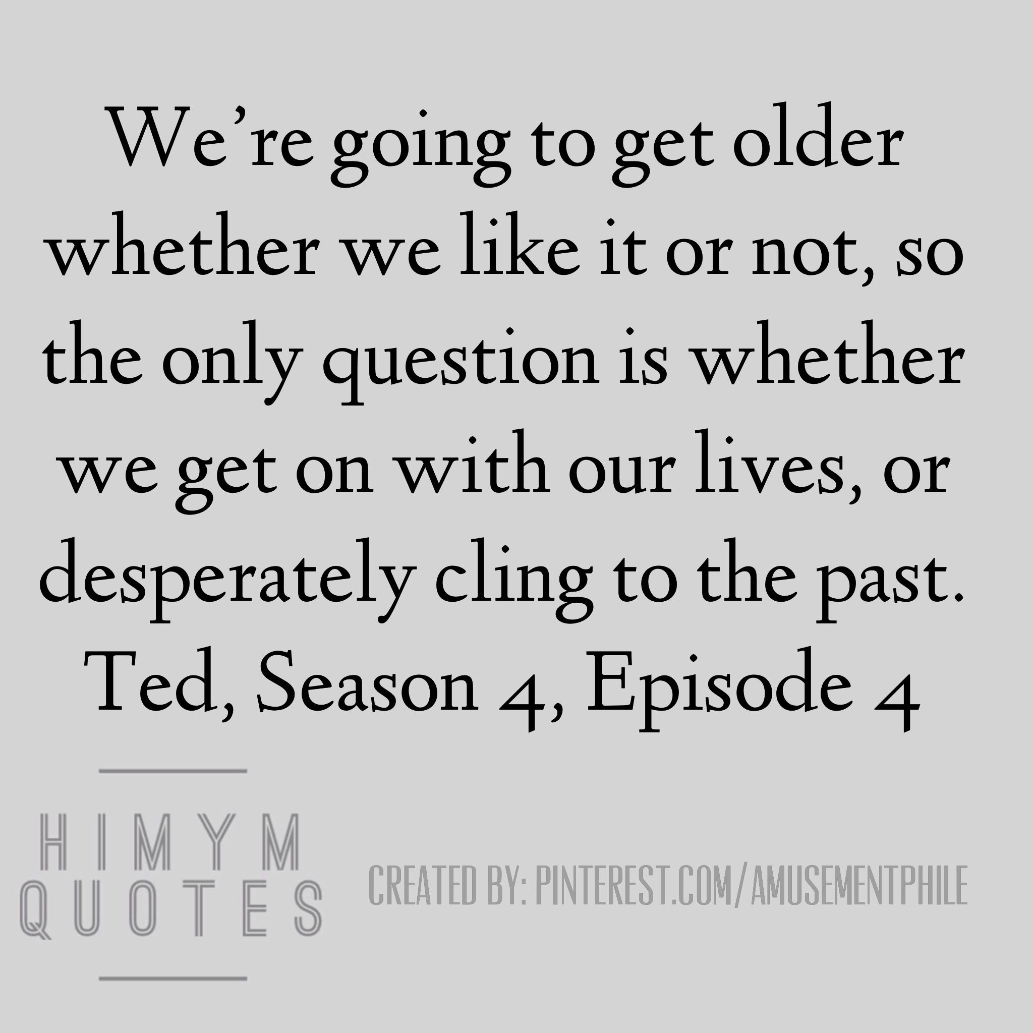 Tuck Everlasting Quotes Himym Quotes  How I Met Your Mother 2005  Pinterest  Quotes