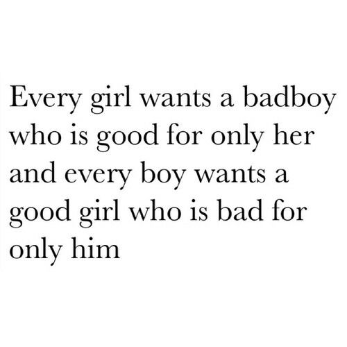 Every girl wants a bad boy Quote | quotes | Quotes, Bad boy quotes