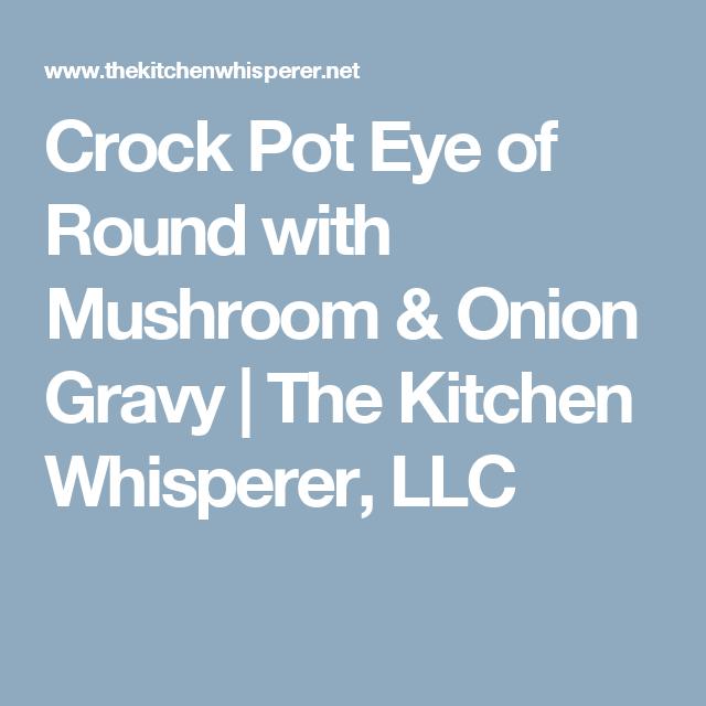 Crock Pot Eye of Round with Mushroom & Onion Gravy | The Kitchen Whisperer, LLC