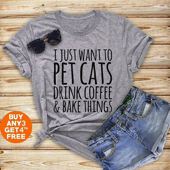 8a5db2aa I just want to pet cats drink coffee and bake things shirt coffee shirt cat  shirt mom life mama shir