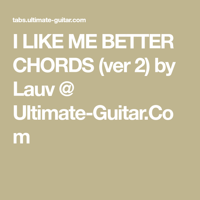 I LIKE ME BETTER CHORDS (ver 2) by Lauv @ Ultimate-Guitar.Com ...