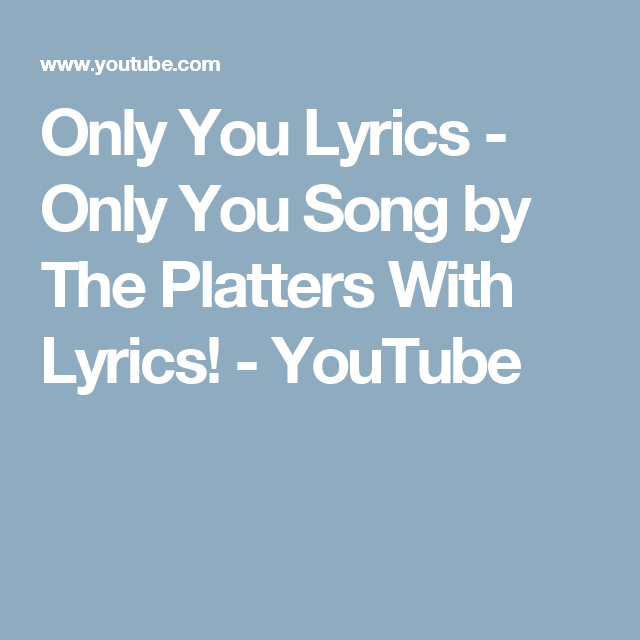 Only You Lyrics - Only You Song by The Platters With Lyrics