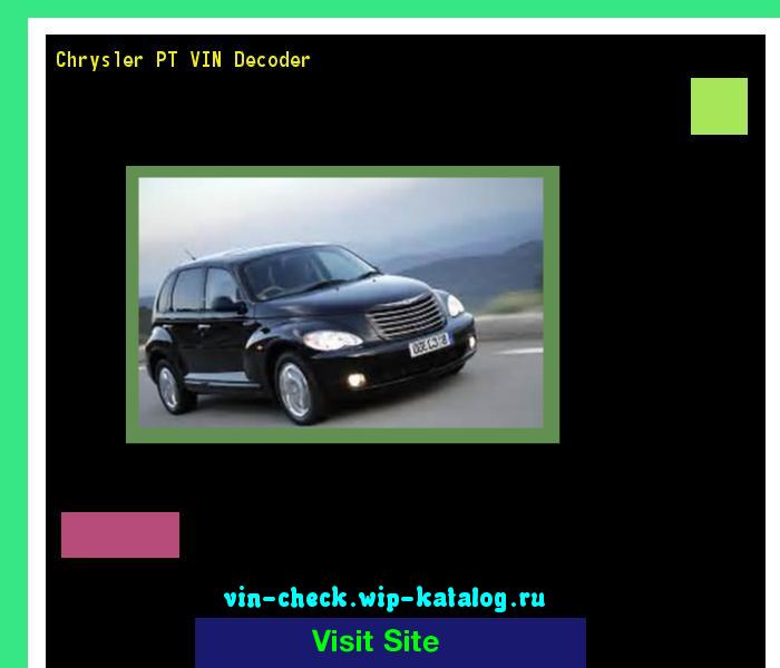 Chrysler PT VIN Decoder - Lookup Chrysler PT VIN number. 215830 - Chrysler. Search Chrysler PT history, price and car loans.