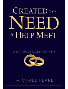 Created to Need a Help Meet: A Marriage Guide for Men by Michael Pearl