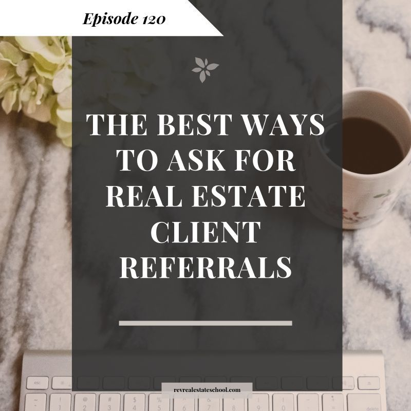 The Best Ways to Ask For Real Estate Client Referrals in