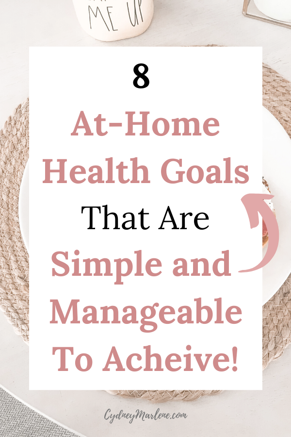 8 At Home Health Goals That Are Simple Manageable To Achieve Health Goals Home Health Health