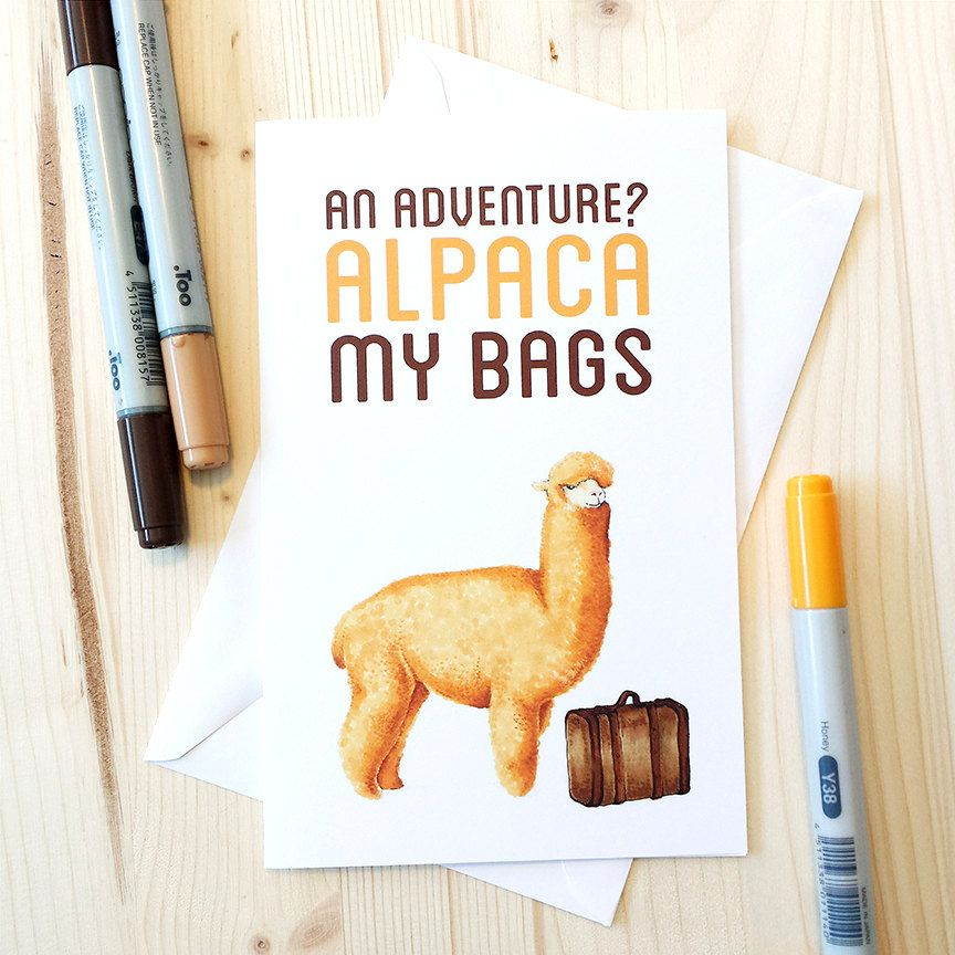 An Adventure? Alpaca My Bags! I love Alpacas, they have the most adorable faces and expressions. Know anyone going on an adventure? Theyd probably love this funny card! This card is blank on the inside for your own hand written greetings!  Item Details: One 5x7 greeting card & white envelope Blank inside Printed on matte cardstock with my signature stamp printed on the back of the card Props not included Each card is packaged in a clear sleeve and will ship in a sturdy mailer.  • Everyday…