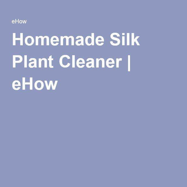 Homemade Silk Plant Cleaner | eHow