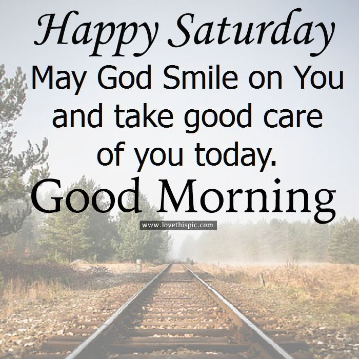 Happy Saturday May God Smile On You And Take Good Care Of You Today
