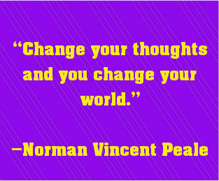 """Change your thoughts and you change your world."""