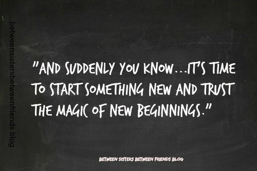 Between Sisters Between Friends New Beginnings Quote