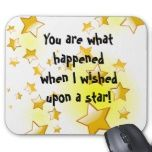 You are what happened when I wished upoon a star! Mouse Pads