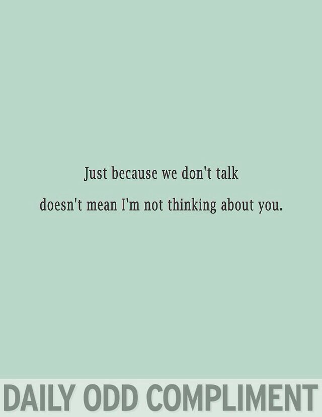 Just Because We Dont Talk Doesnt Mean Im Not Thinking About You