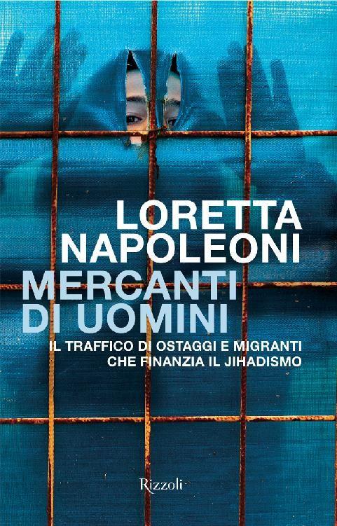 Loretta Napoleoni - Mercanti di uomini. Il traffico di ostaggi e migranti che finanzia il jihadismo