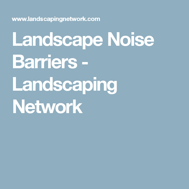 Landscape Noise Barriers - Landscaping Network