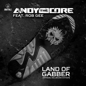 Andy The Core Ft. Rob Gee - Land Of Gabber (Hellbound Anthem 2016) (2016) download: http://gabber.od.ua/node/15521